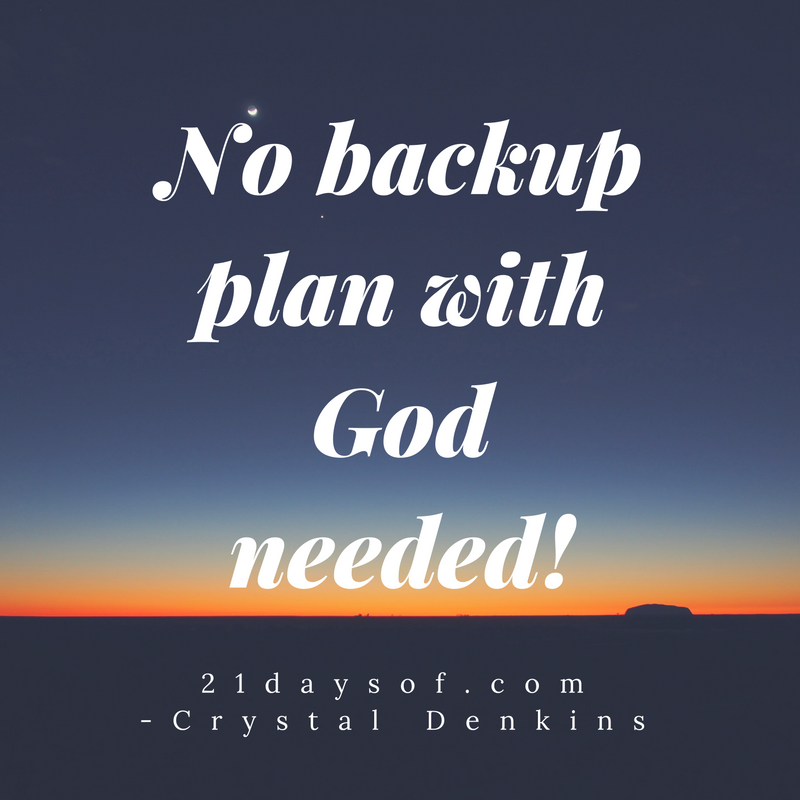 No backup plan with God needed!